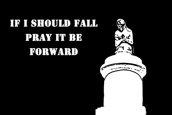 If I should fall, pray it be forward